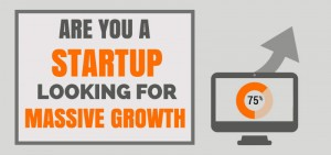 Are you a Startup Looking for Massive Growth?