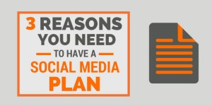 3 Reasons You Really Need a Social Media Marketing Plan