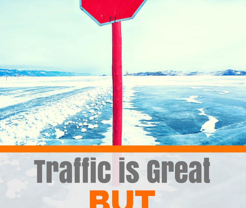 Traffic is Great, But You Need Customers!